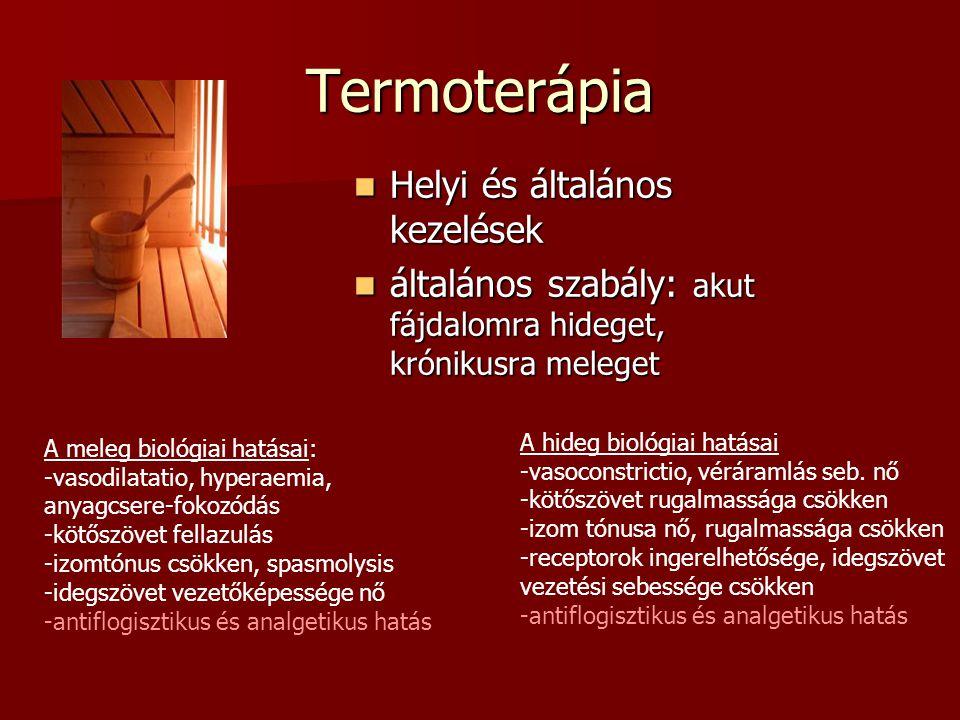 Termoterápia  Helyi és általános kezelések  általános szabály: akut fájdalomra hideget, krónikusra meleget A meleg biológiai hatásai: -vasodilatatio