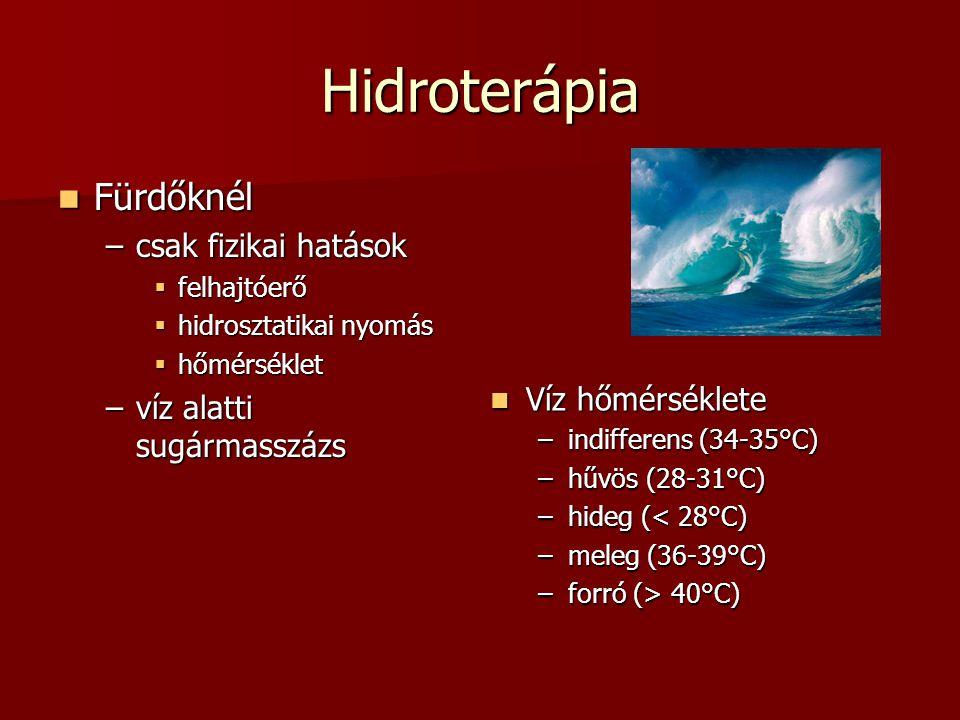 Hidroterápia  Fürdőknél –csak fizikai hatások  felhajtóerő  hidrosztatikai nyomás  hőmérséklet –víz alatti sugármasszázs  Víz hőmérséklete –indif
