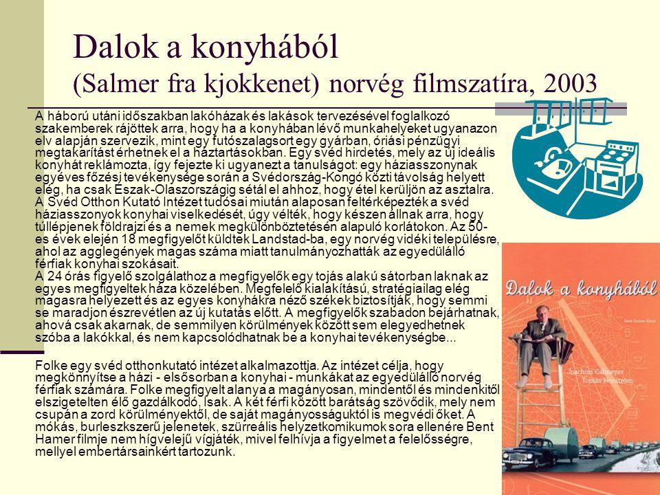 20 Dalok a konyhából (Salmer fra kjokkenet) norvég filmszatíra, 2003 A háború utáni időszakban lakóházak és lakások tervezésével foglalkozó szakemberek rájöttek arra, hogy ha a konyhában lévő munkahelyeket ugyanazon elv alapján szervezik, mint egy futószalagsort egy gyárban, óriási pénzügyi megtakarítást érhetnek el a háztartásokban.