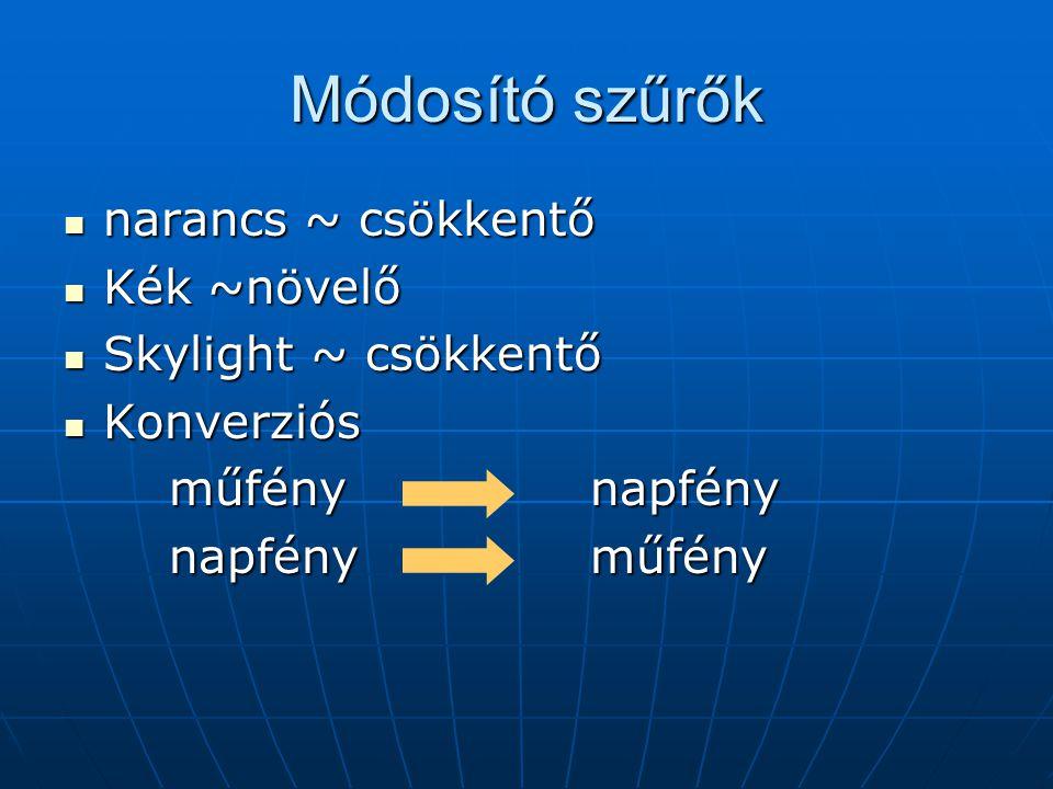 Módosító szűrők  narancs ~ csökkentő  Kék ~növelő  Skylight ~ csökkentő  Konverziós műfény napfény napfényműfény