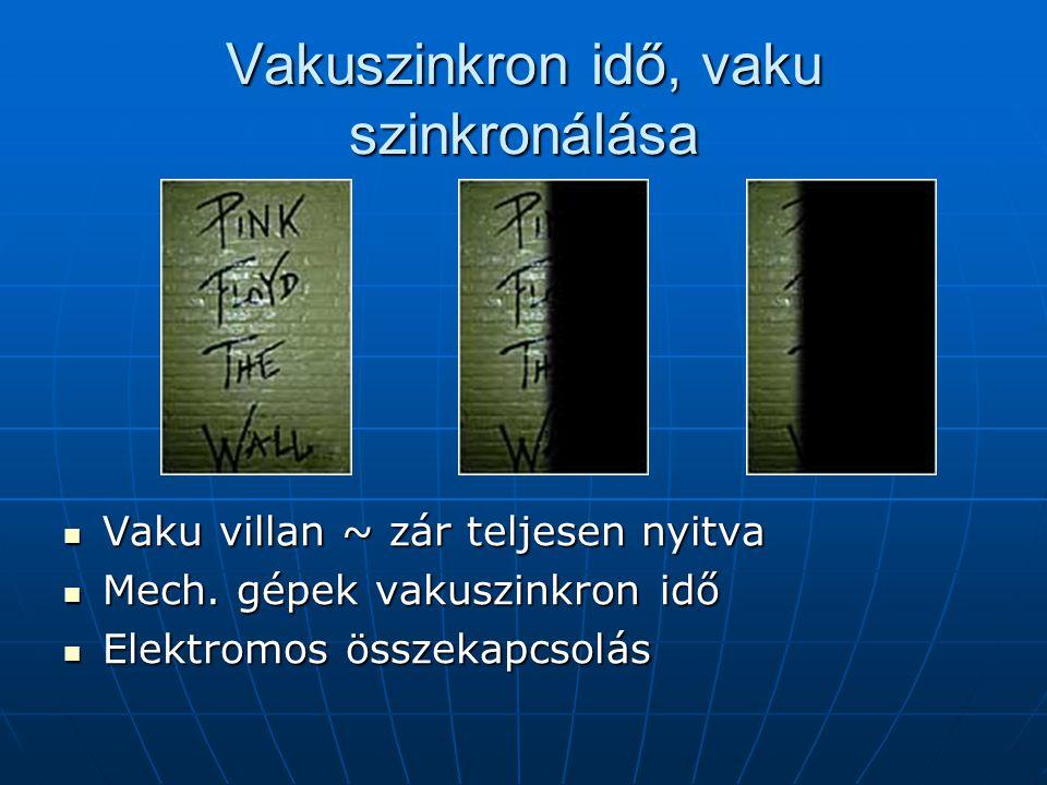 Vakuszinkron idő, vaku szinkronálása  Vaku villan ~ zár teljesen nyitva  Mech.