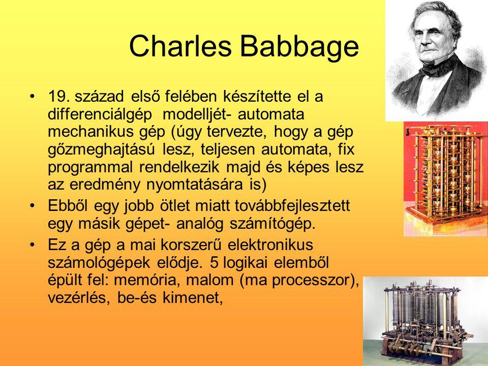 Charles Babbage •19. század első felében készítette el a differenciálgép modelljét- automata mechanikus gép (úgy tervezte, hogy a gép gőzmeghajtású le