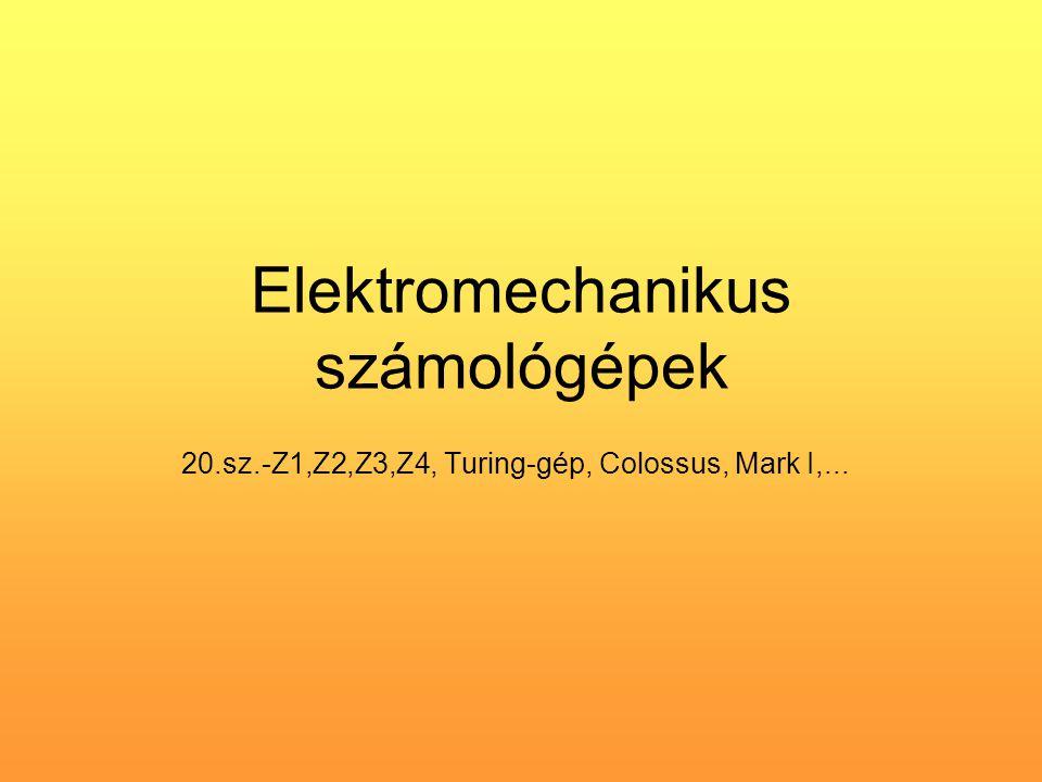 Elektromechanikus számológépek 20.sz.-Z1,Z2,Z3,Z4, Turing-gép, Colossus, Mark I,...