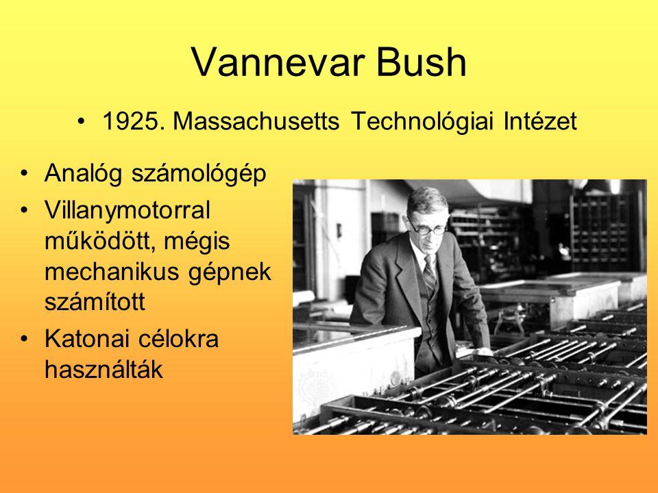 Vannevar Bush •1925. Massachusetts Technológiai Intézet •Analóg számológép •Villanymotorral működött, mégis mechanikus gépnek számított •Katonai célok