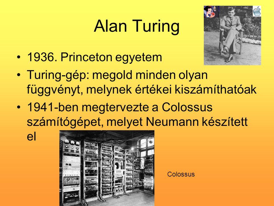 Alan Turing •1936. Princeton egyetem •Turing-gép: megold minden olyan függvényt, melynek értékei kiszámíthatóak •1941-ben megtervezte a Colossus számí