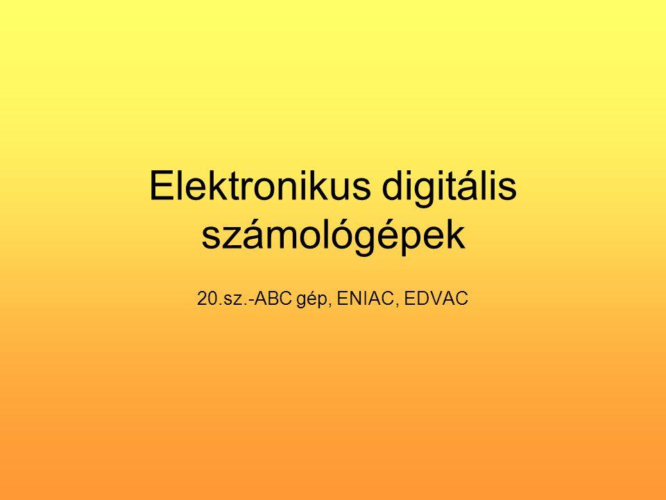 Elektronikus digitális számológépek 20.sz.-ABC gép, ENIAC, EDVAC