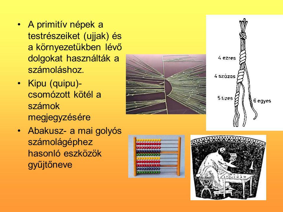 •A primitív népek a testrészeiket (ujjak) és a környezetükben lévő dolgokat használták a számoláshoz. •Kipu (quipu)- csomózott kötél a számok megjegyz