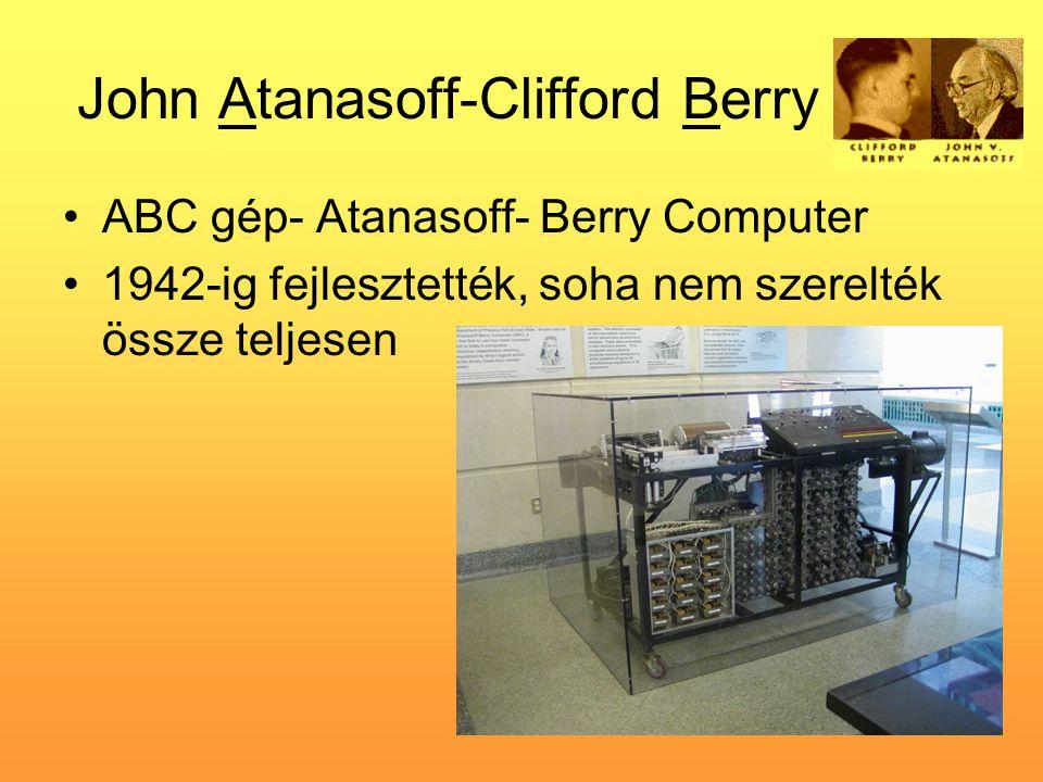 John Atanasoff-Clifford Berry •ABC gép- Atanasoff- Berry Computer •1942-ig fejlesztették, soha nem szerelték össze teljesen
