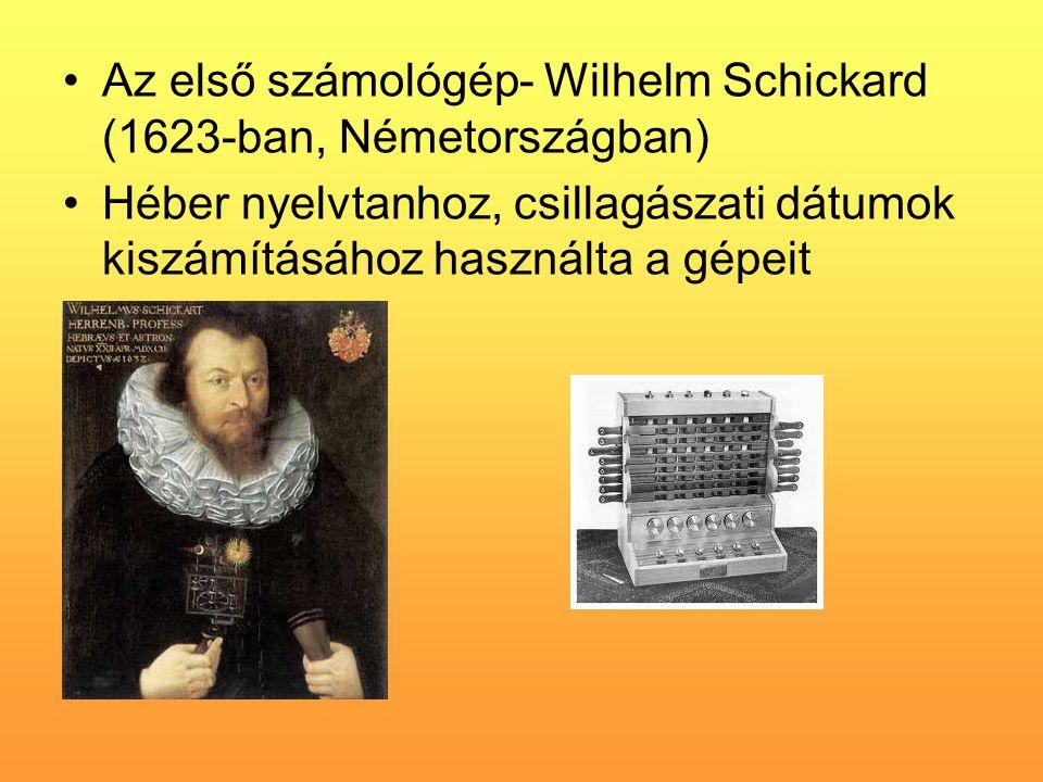 •Az első számológép- Wilhelm Schickard (1623-ban, Németországban) •Héber nyelvtanhoz, csillagászati dátumok kiszámításához használta a gépeit