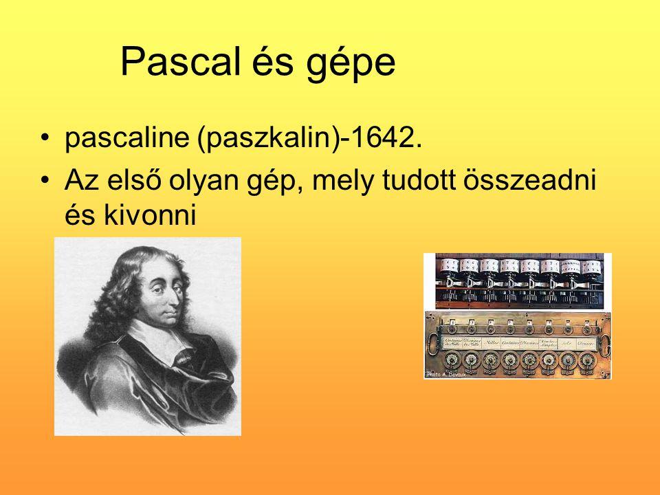 Pascal és gépe •pascaline (paszkalin)-1642. •Az első olyan gép, mely tudott összeadni és kivonni