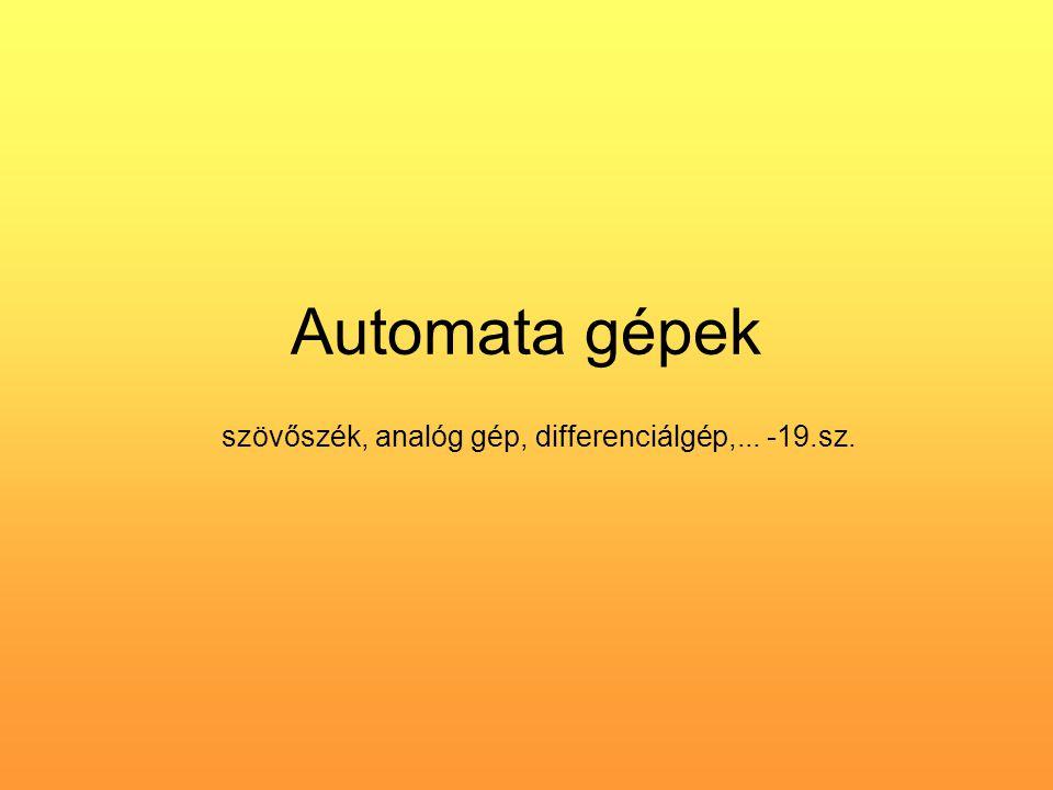 Automata gépek szövőszék, analóg gép, differenciálgép,... -19.sz.