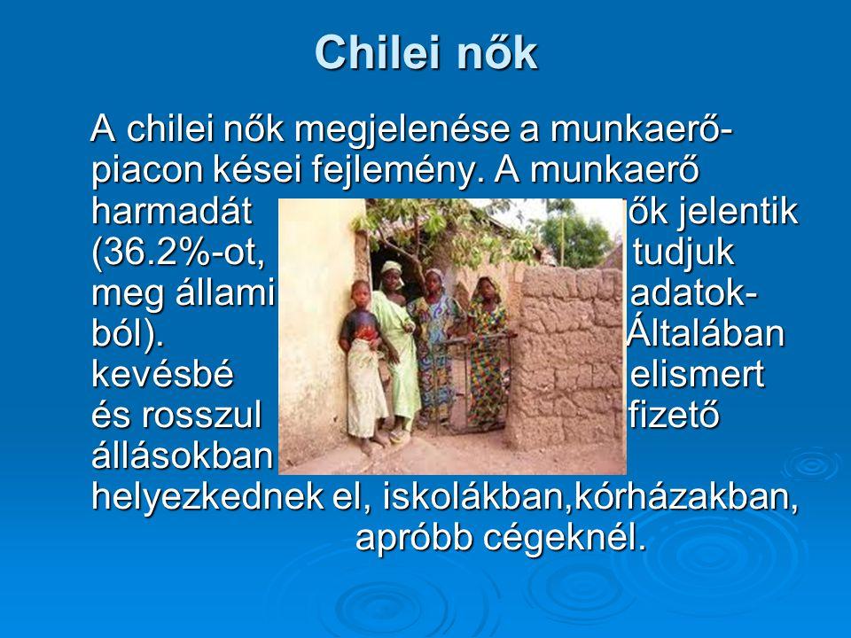 Chilei nők A chilei nők megjelenése a munkaerő- piacon kései fejlemény.