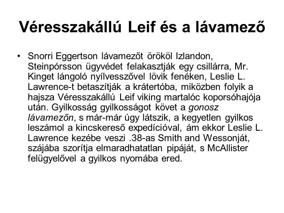 Véresszakállú Leif és a lávamező •Snorri Eggertson lávamezőt örököl Izlandon, Steinpórsson ügyvédet felakasztják egy csillárra, Mr. Kinget lángoló nyí