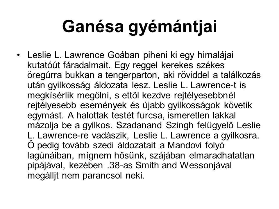 Ganésa gyémántjai •Leslie L. Lawrence Goában piheni ki egy himalájai kutatóút fáradalmait. Egy reggel kerekes székes öregúrra bukkan a tengerparton, a