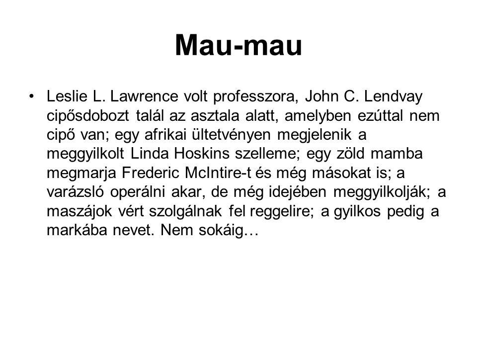 Mau-mau •Leslie L. Lawrence volt professzora, John C. Lendvay cipősdobozt talál az asztala alatt, amelyben ezúttal nem cipő van; egy afrikai ültetvény