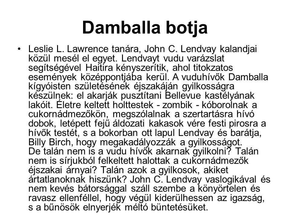 Damballa botja •Leslie L. Lawrence tanára, John C. Lendvay kalandjai közül mesél el egyet. Lendvayt vudu varázslat segítségével Haitira kényszerítik,