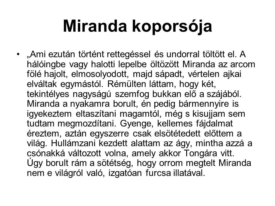 """Miranda koporsója •""""Ami ezután történt rettegéssel és undorral töltött el. A hálóingbe vagy halotti lepelbe öltözött Miranda az arcom fölé hajolt, elm"""