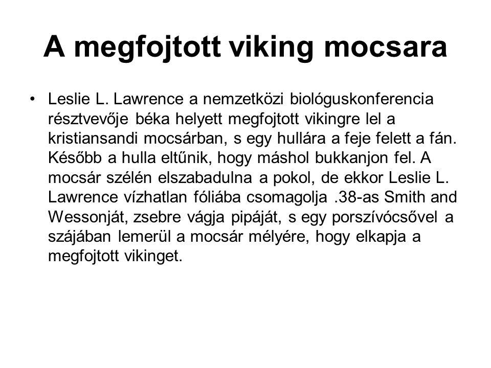 A megfojtott viking mocsara •Leslie L. Lawrence a nemzetközi biológuskonferencia résztvevője béka helyett megfojtott vikingre lel a kristiansandi mocs
