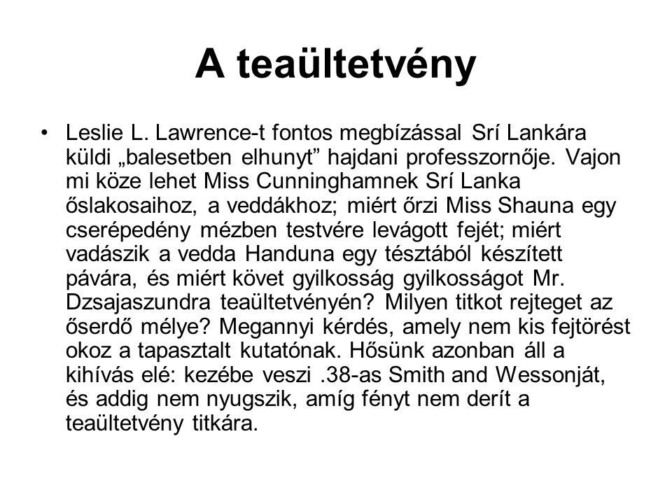 """A teaültetvény •Leslie L. Lawrence-t fontos megbízással Srí Lankára küldi """"balesetben elhunyt"""" hajdani professzornője. Vajon mi köze lehet Miss Cunnin"""