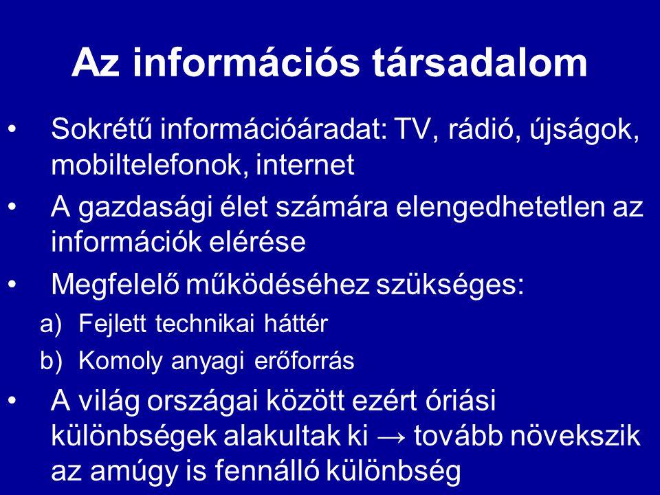 Az információs társadalom •Sokrétű információáradat: TV, rádió, újságok, mobiltelefonok, internet •A gazdasági élet számára elengedhetetlen az informá