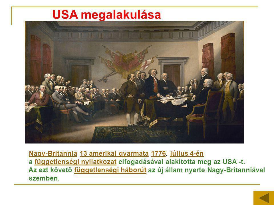 USA megalakulása Nagy-Britannia 13 amerikai gyarmata 1776. július 4-énNagy-Britannia13 amerikai gyarmata1776július 4-én a függetlenségi nyilatkozat el
