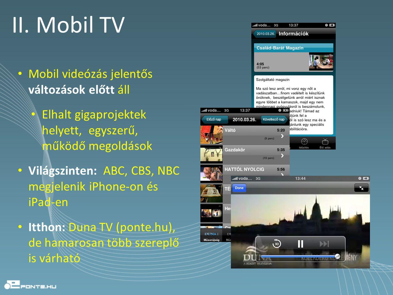 II. Mobil TV • Mobil videózás jelentős változások előtt áll • Elhalt gigaprojektek helyett, egyszerű, működő megoldások • Világszinten: ABC, CBS, NBC