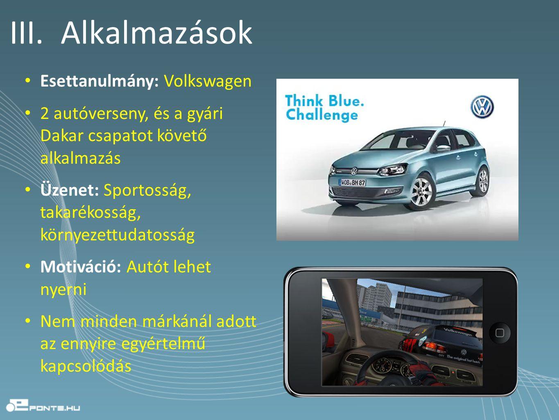 III. Alkalmazások • Esettanulmány: Volkswagen • 2 autóverseny, és a gyári Dakar csapatot követő alkalmazás • Üzenet: Sportosság, takarékosság, környez