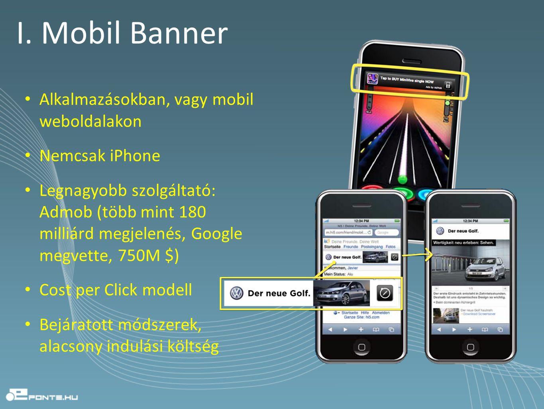I. Mobil Banner • Alkalmazásokban, vagy mobil weboldalakon • Nemcsak iPhone • Legnagyobb szolgáltató: Admob (több mint 180 milliárd megjelenés, Google