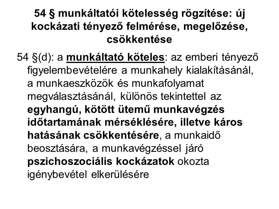 54 § munkáltatói kötelesség rögzítése: új kockázati tényező felmérése, megelőzése, csökkentése 54 §(d): a munkáltató köteles: az emberi tényező figyel