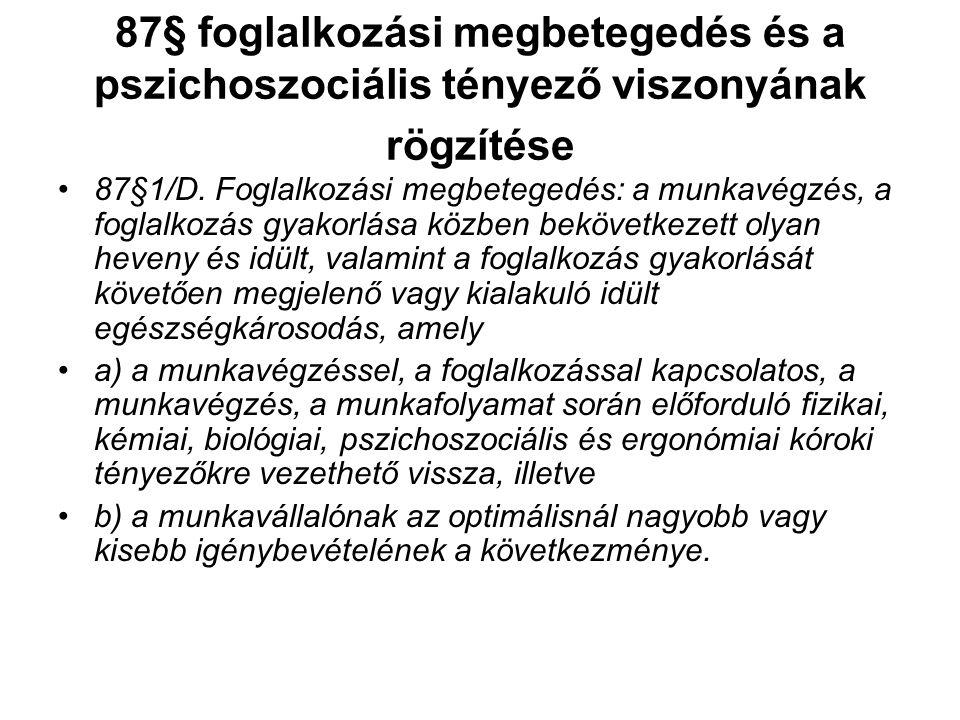 87§ foglalkozási megbetegedés és a pszichoszociális tényező viszonyának rögzítése •87§1/D. Foglalkozási megbetegedés: a munkavégzés, a foglalkozás gya