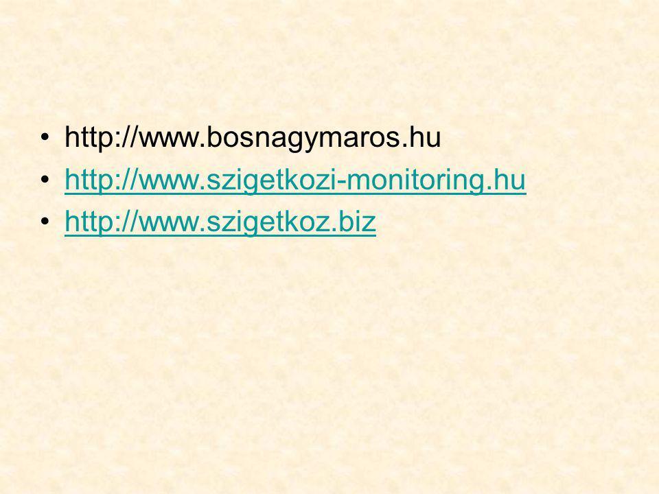 •http://www.bosnagymaros.hu •http://www.szigetkozi-monitoring.huhttp://www.szigetkozi-monitoring.hu •http://www.szigetkoz.bizhttp://www.szigetkoz.biz