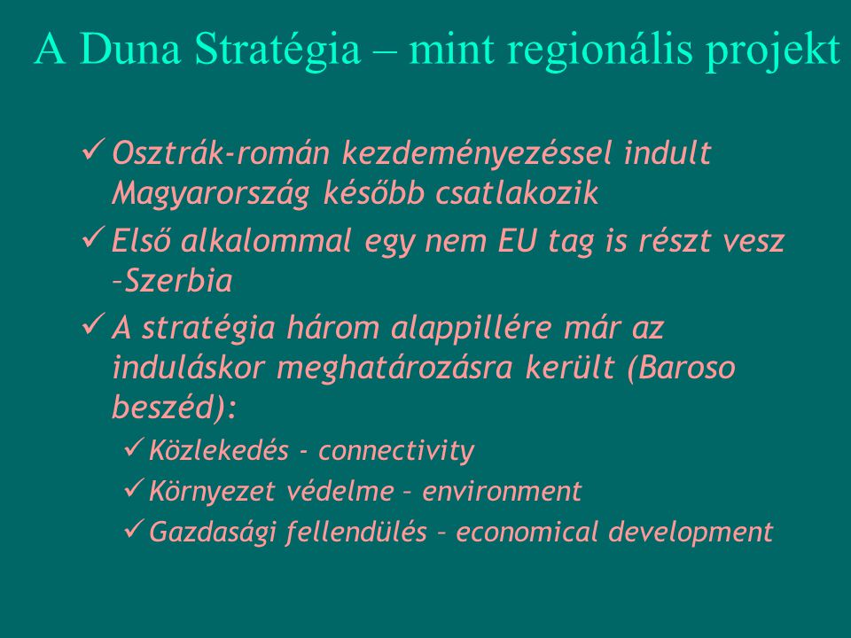 A Duna Stratégia – mint regionális projekt  Osztrák-román kezdeményezéssel indult Magyarország később csatlakozik  Első alkalommal egy nem EU tag is