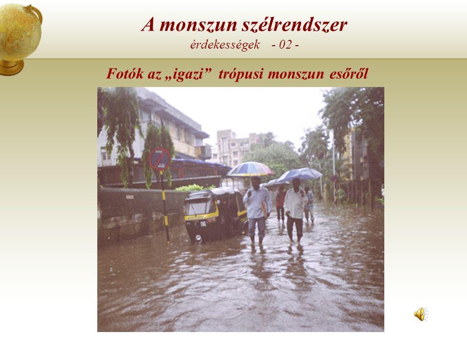 A monszun szélrendszer, éghajlat érdekességek - 01 - Bár a monszun kifejezést eredetileg az Indiai szubkonti-nensre alkalmazták, monszun cirkuláció a
