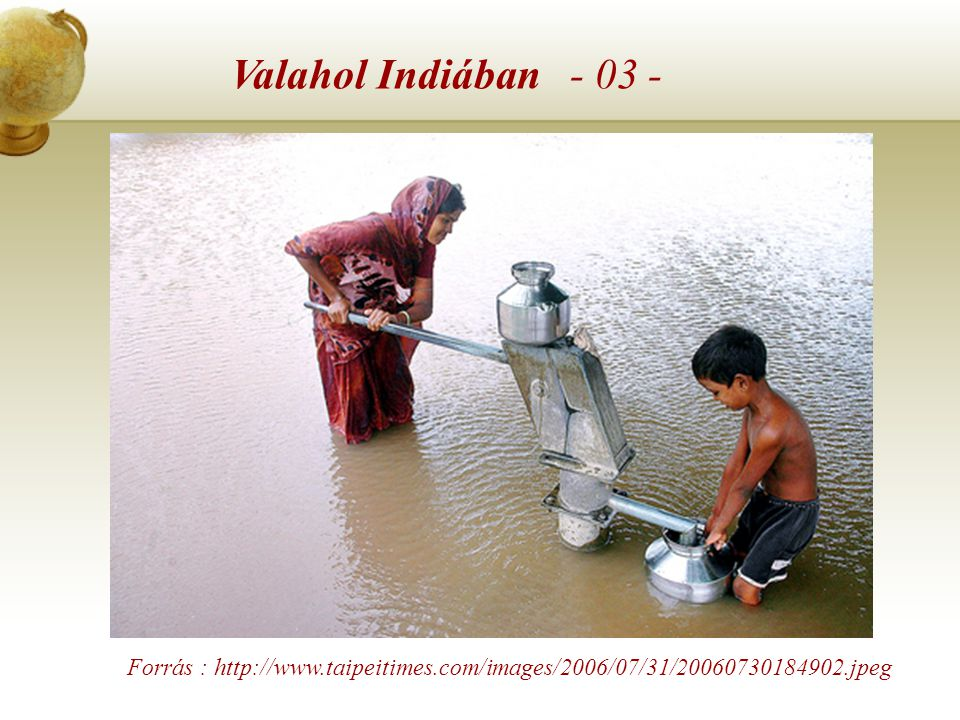 Valahol Indiában – 02 - Forrás :http://lava.nationalgeographic.com/pod/pictures/sm_ wallpaper/05809_943.jpg Forrás : http://www.themshow.com/news/MShow_India_ files/16a7.jpg