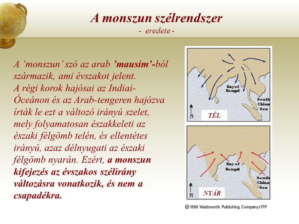 A monszun szélrendszer - fogalma - Monszunnak a 120°-nál nagyobb évszakos irányváltoztatást mutató szeleket nevezzük. A trópusi és a mérsékelt övi mon