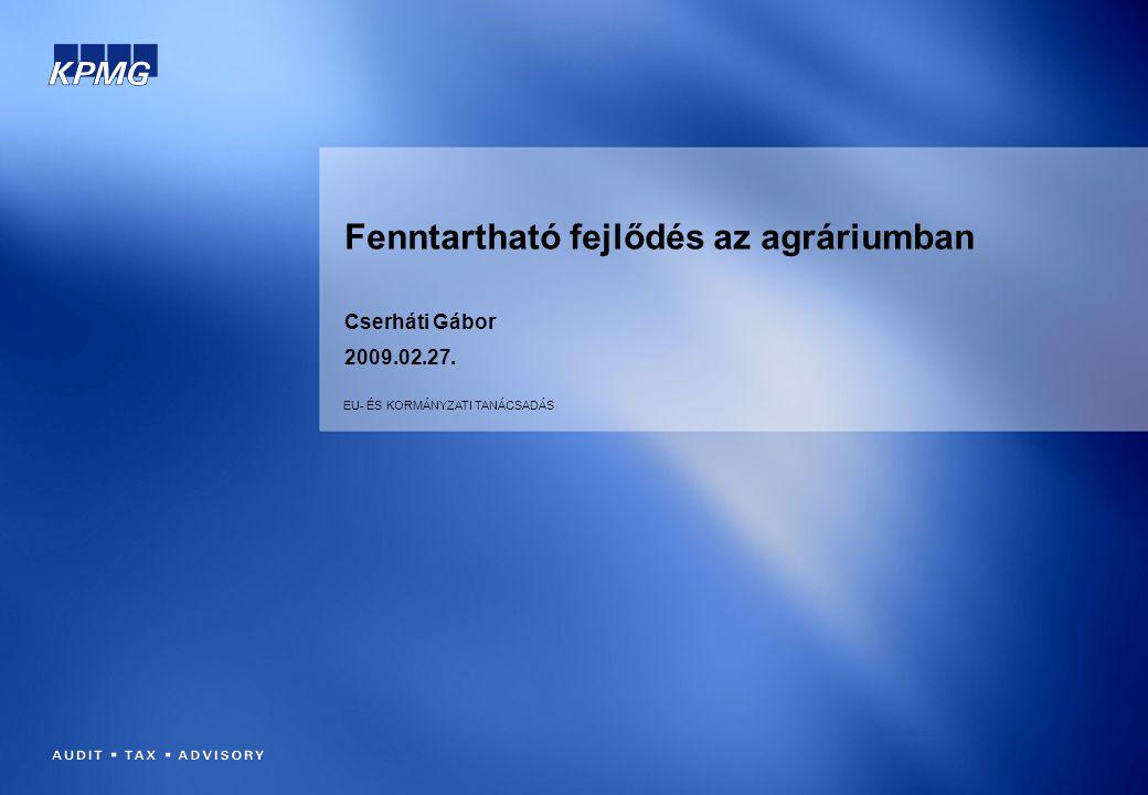 Fenntartható fejlődés az agráriumban Cserháti Gábor 2009.02.27. EU- ÉS KORMÁNYZATI TANÁCSADÁS