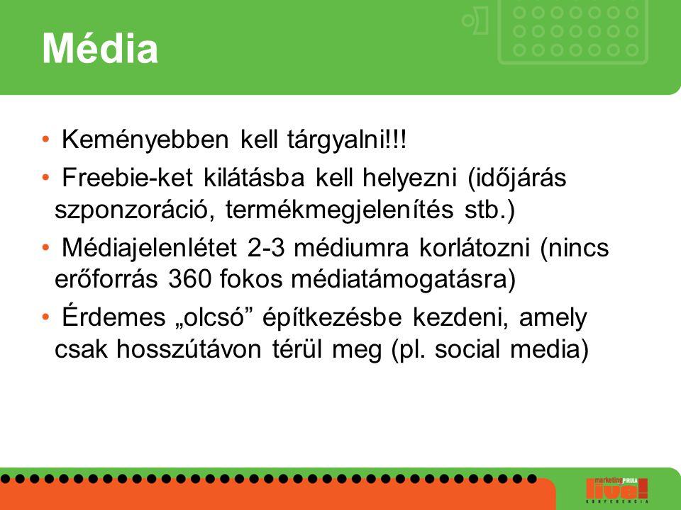 Média • Keményebben kell tárgyalni!!! • Freebie-ket kilátásba kell helyezni (időjárás szponzoráció, termékmegjelenítés stb.) • Médiajelenlétet 2-3 méd