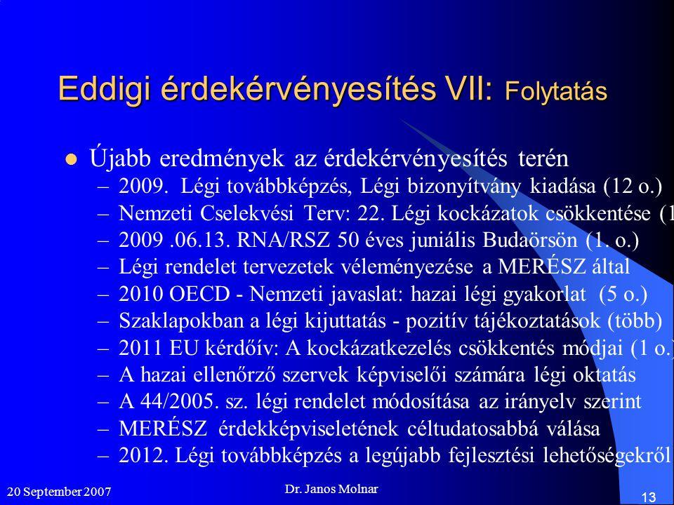 Eddigi érdekérvényesítés VII: Folytatás  Újabb eredmények az érdekérvényesítés terén –2009.