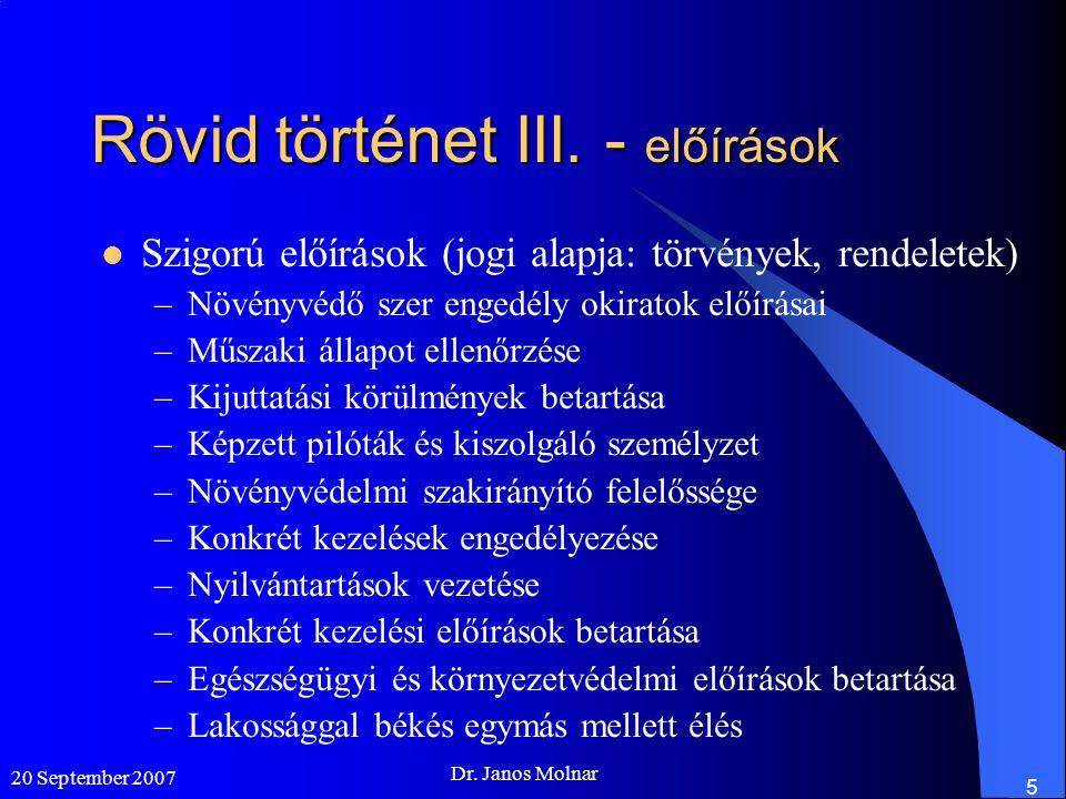 20 September 2007 Dr. Janos Molnar 5 Rövid történet III. - előírások  Szigorú előírások (jogi alapja: törvények, rendeletek) –Növényvédő szer engedél