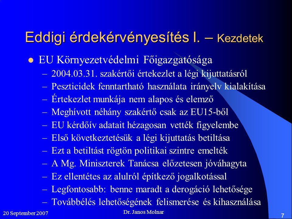 20 September 2007 Dr. Janos Molnar 7 Eddigi érdekérvényesítés I. – Kezdetek  EU Környezetvédelmi Főigazgatósága –2004.03.31. szakértői értekezlet a l