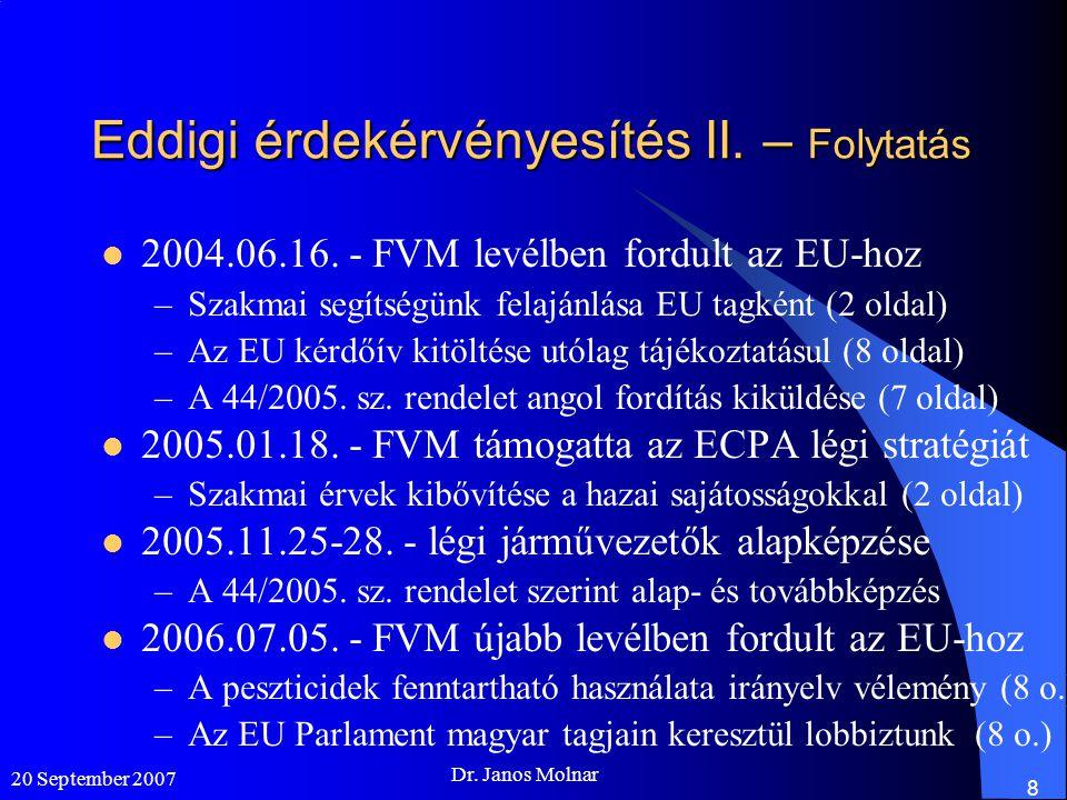 Eddigi érdekérvényesítés II. – Folytatás  2004.06.16. - FVM levélben fordult az EU-hoz –Szakmai segítségünk felajánlása EU tagként (2 oldal) –Az EU k