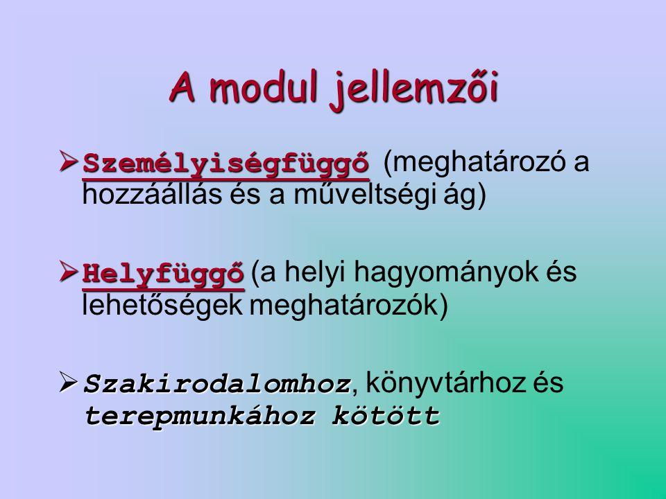 A modul jellemzői  Személyiségfüggő  Személyiségfüggő (meghatározó a hozzáállás és a műveltségi ág)  Helyfüggő  Helyfüggő (a helyi hagyományok és