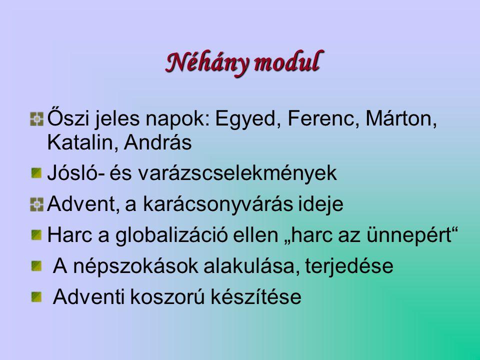 Néhány modul Őszi jeles napok: Egyed, Ferenc, Márton, Katalin, András Jósló- és varázscselekmények Advent, a karácsonyvárás ideje Harc a globalizáció
