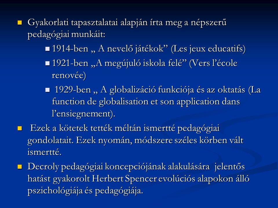 """ Gyakorlati tapasztalatai alapján írta meg a népszerű pedagógiai munkáit:  1914-ben """" A nevelő játékok"""" (Les jeux educatifs)  1921-ben """"A megújuló"""