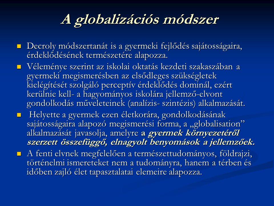 A globalizációs módszer A globalizációs módszer  Decroly módszertanát is a gyermeki fejlődés sajátosságaira, érdeklődésének természetére alapozza. 