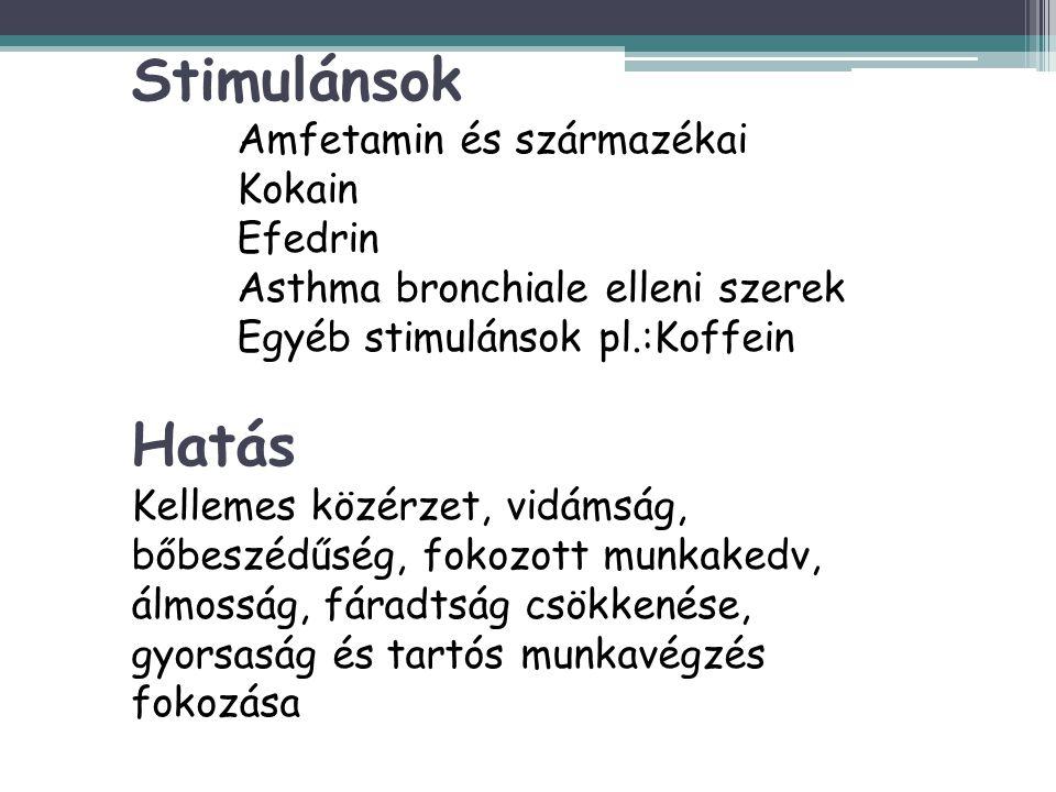 Stimulánsok Amfetamin és származékai Kokain Efedrin Asthma bronchiale elleni szerek Egyéb stimulánsok pl.:Koffein Hatás Kellemes közérzet, vidámság, b