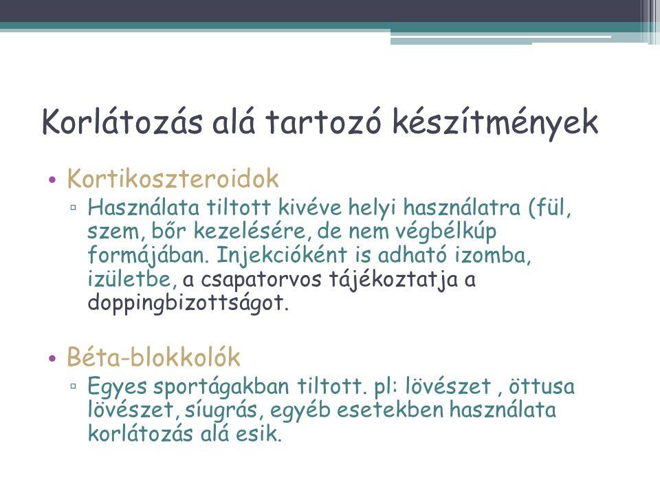 Korlátozás alá tartozó készítmények • Kortikoszteroidok ▫ Használata tiltott kivéve helyi használatra (fül, szem, bőr kezelésére, de nem végbélkúp for