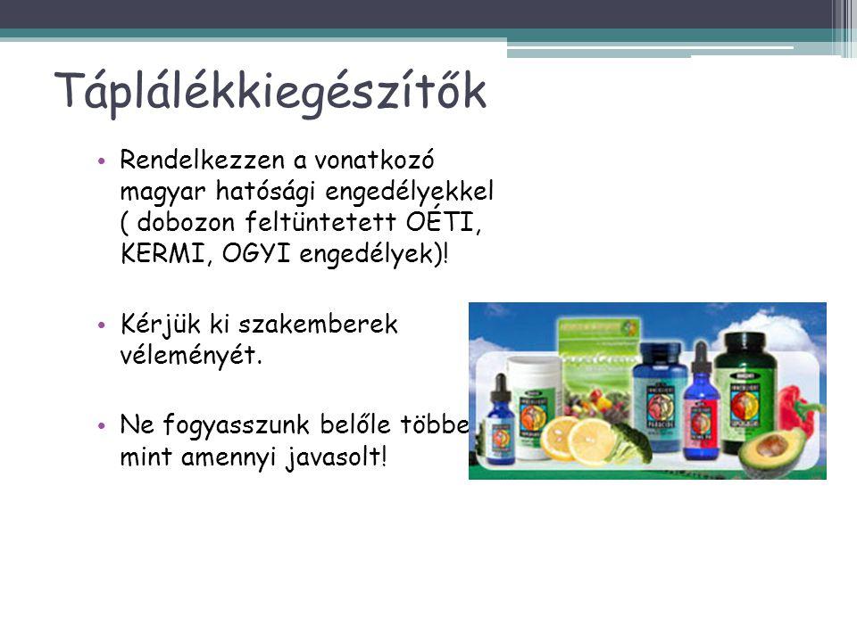 Táplálékkiegészítők • Rendelkezzen a vonatkozó magyar hatósági engedélyekkel ( dobozon feltüntetett OÉTI, KERMI, OGYI engedélyek)! • Kérjük ki szakemb