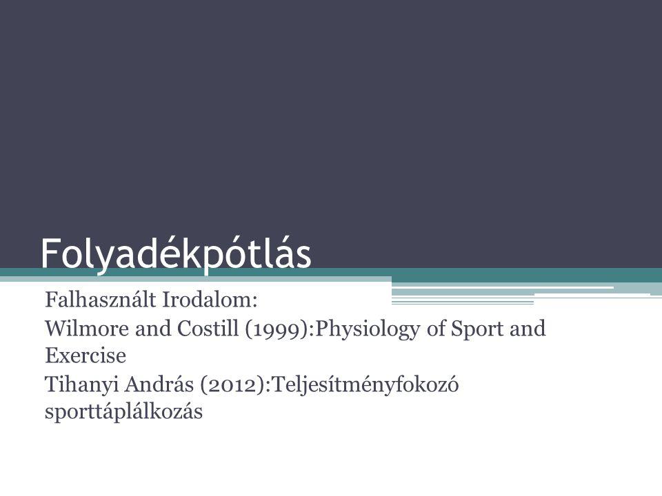 Folyadékpótlás Falhasznált Irodalom: Wilmore and Costill (1999):Physiology of Sport and Exercise Tihanyi András (2012):Teljesítményfokozó sporttáplálk