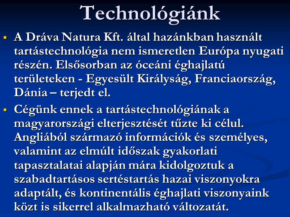 Technológiánk  A Dráva Natura Kft. által hazánkban használt tartástechnológia nem ismeretlen Európa nyugati részén. Elsősorban az óceáni éghajlatú te